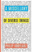 A Miscellany of Diverse Things by Philip Kobylarz