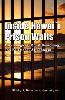 Inside Hawaii Prison Walls Psychological, Moral Reasoning, and Relational Attachment by Shirley J Davenport