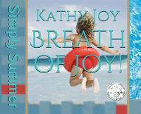 Breath of Joy! Simply Summer by Kathy Joy, Laura Bartnick