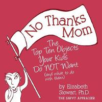 No Thanks Mom The Top Ten Objects Your Kids Do Not Want (and What to Do with Them) by Elizabeth Stewart