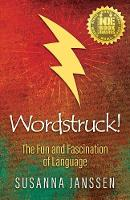 Wordstruck! The Fun and Fascination of Language by Susanna Janssen