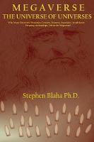 M E G A V E R S E The Universe of Universes by Stephen Blaha
