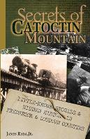Secrets of Catoctin Mountain Little-Known Stories & Hidden History of Frederick & Loudoun Counties by James Rada Jr