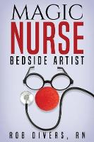 Magic Nurse - Bedside Artist by Rob Divers Rn