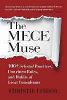 The MECE Muse 100+ Selected Practices, Unwritten Rules, and Habits of Great Consultants by Christie Lindor