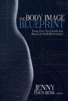 The Body Image Blueprint Your Go-To Guide for Radical Self-Reverence by Jenny Eden Berk