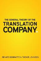 The General Theory of the Translation Company by Renato Beninatto, Tucker Johnson