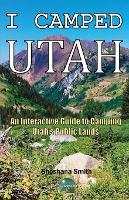 I Camped Utah An Interactive Guide to Camping Utah's Public Lands by Shoshana Smith, Shoshana Smith