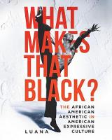 What Makes That Black? The African American Aesthetic in American Expressive Culture by Luana