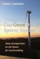 One Green Deed Spawns Another Tales of Inspiration on the Quest for Sustainability by David C Mahood