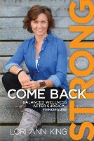 Come Back Strong Balanced Wellness After Surgical Menopause by Lori a King, Carolyn Rabiner