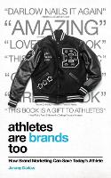 Athletes Are Brands Too How Brand Marketing Can Save Today's Athlete by Jeremy Darlow