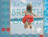 Breath of Joy! Simply Summer by Kathy Joy, Tracy Fagan, Laura Bartnick