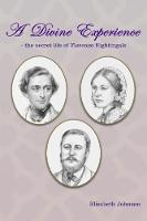 A Divine Experience The Secret Life of Florence Nightingdale by Elizabeth Johnson