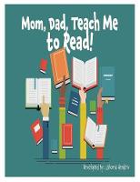 Mom, Dad Teach Me to Read by Lahoma S Hendrix