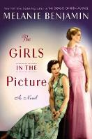 The Girls In The Picture A Novel by Melanie Benjamin