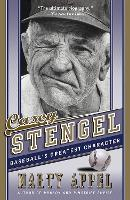 Casey Stengel Baseball's Greatest Character by Marty Appel