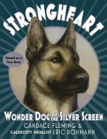 Strongheart Wonder Dog Of The Silver Screen by Candace Fleming