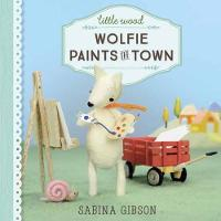 Little Wood Wolfie Paints The Town by Sabina Gibson