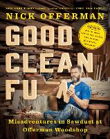 Good Clean Fun Misadventures in Sawdust at Offerman Woodshop by Nick Offerman