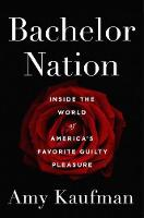 Bachelor Nation Inside the World of America's Favorite Guilty Pleasure by Amy Kaufman