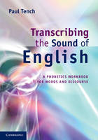 Transcribing the Sound of English A Phonetics Workbook for Words and Discourse by Paul (Cardiff University) Tench