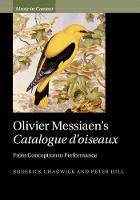 Olivier Messiaen's Catalogue d'oiseaux From Conception to Performance by Roderick (Royal Academy of Music, London) Chadwick, Peter (University of Sheffield) Hill