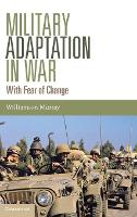 Military Adaptation in War With Fear of Change by Williamson (Ohio State University) Murray