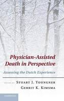 Physician-Assisted Death in Perspective Assessing the Dutch Experience by Stuart J. (Case Western Reserve University, Ohio) Youngner