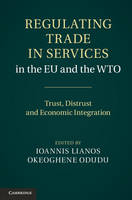 Regulating Trade in Services in the EU and the WTO Trust, Distrust and Economic Integration by Ioannis Lianos