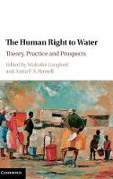 The Human Right to Water Theory, Practice and Prospects by Malcolm Langford