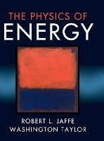 The Physics of Energy by Robert L. (Massachusetts Institute of Technology) Jaffe, Washington (Massachusetts Institute of Technology) Taylor