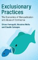Exclusionary Practices The Economics of Monopolisation and Abuse of Dominance by Chiara (Universit... Commerciale Luigi Bocconi, Milan) Fumagalli, Massimo (Universitat Pompeu Fabra, Barcelona) Motta, Calcagno
