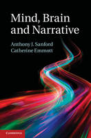Mind, Brain and Narrative by Anthony J. (University of Glasgow) Sanford, Catherine (University of Glasgow) Emmott