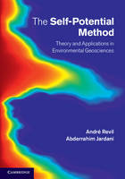The Self-Potential Method Theory and Applications in Environmental Geosciences by Andre Revil, Abderrahim Jardani