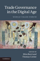 Trade Governance in the Digital Age World Trade Forum by Mira Burri
