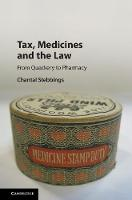 Tax, Medicines and the Law From Quackery to Pharmacy by Chantal (University of Exeter) Stebbings