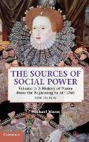 The Sources of Social Power: Volume 1, A History of Power from the Beginning to AD 1760 by Michael Mann