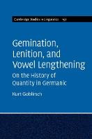 Gemination, Lenition, and Vowel Lengthening : Volume 157 On the History of Quantity in Germanic by Professor Kurt (University of South Carolina) Goblirsch