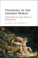 Teleology in the Ancient World Philosophical and Medical Approaches by Julius Rocca
