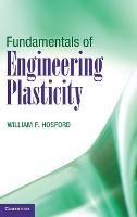Fundamentals of Engineering Plasticity by William F. (University of Michigan, Ann Arbor) Hosford