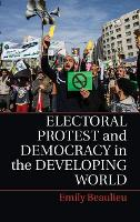 Electoral Protest and Democracy in the Developing World by Emily (University of Kentucky) Beaulieu