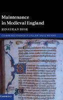Maintenance in Medieval England by Jonathan (Arizona State University) Rose