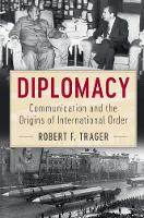 Diplomacy Communication and the Origins of International Order by Robert F. (University of California, Los Angeles) Trager
