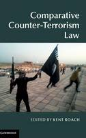 Comparative Counter-Terrorism Law by Kent (University of Toronto) Roach