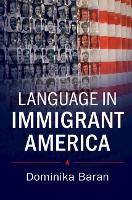 Language in Immigrant America by Dominika (Duke University, North Carolina) Baran