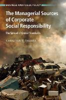 The Managerial Sources of Corporate Social Responsibility The Spread of Global Standards by Christian R. (Freie Universitat Berlin) Thauer