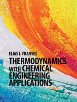 Thermodynamics with Chemical Engineering Applications by Elias I. (Purdue University, Indiana) Franses