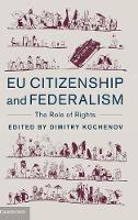EU Citizenship and Federalism The Role of Rights by Dimitry (Rijksuniversiteit Groningen, The Netherlands) Kochenov