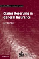 Claims Reserving in General Insurance by David Hindley